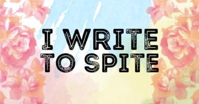 I write to Spite