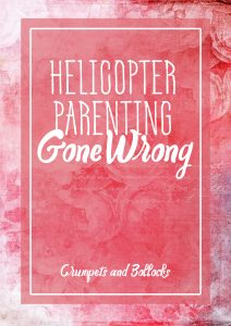 Parenting Humor | Motherhood Funny Stories | Funny Helicopter Parenting Articles